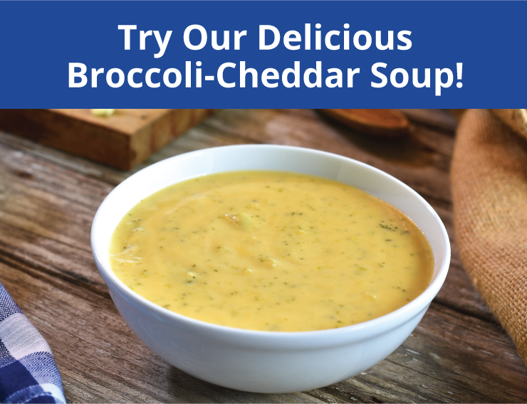 try our delicious broccoli cheddar soup